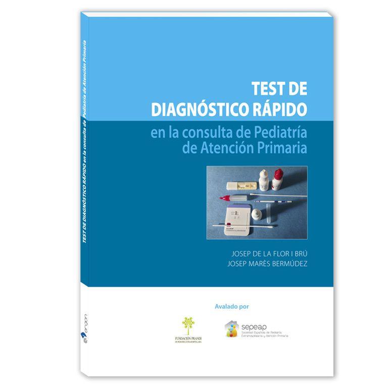 Test de diagnóstico rápido en la consulta de pediatría de atención primaria/Josep de la Flor i Brú, Josep Marès Bermúdez DISPONIBLE EN: http://biblos.uam.es/uhtbin/cgisirsi/UAM/FILOSOFIA/0/5?searchdata1=%209788416270699