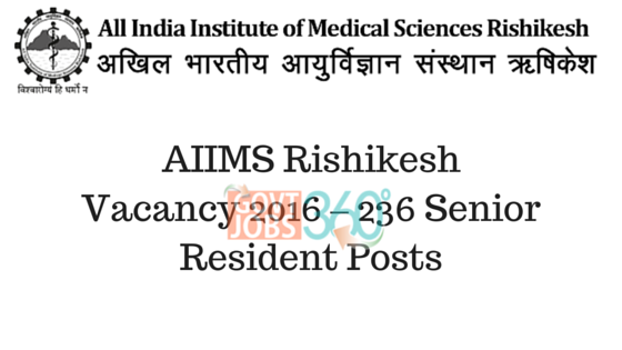 AIIMS Rishikesh Vacancy 2016 – 236 Senior Resident Posts