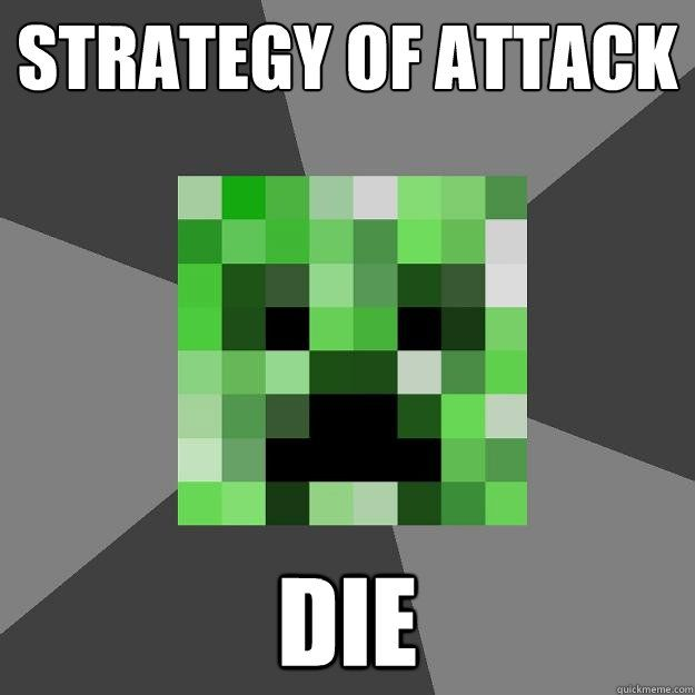 Creeper Strategy Of Attack Die Creeper Minecraft Funny