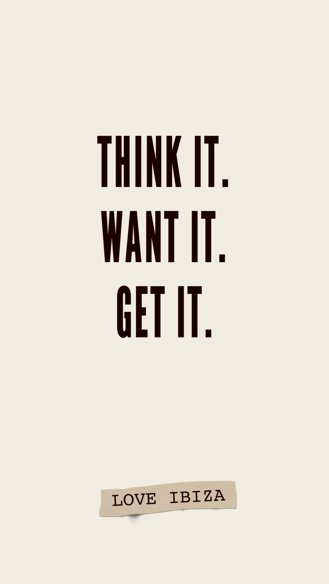 Think it. Want it. Get it.