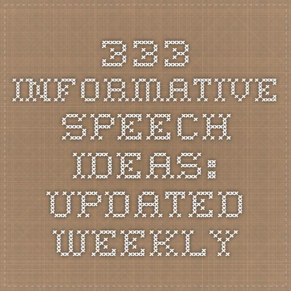 333 Informative Speech ideas updated weekly School - Public - informative speech