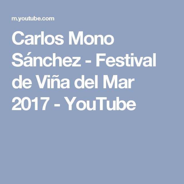 Carlos Mono Sánchez - Festival de Viña del Mar 2017 - YouTube
