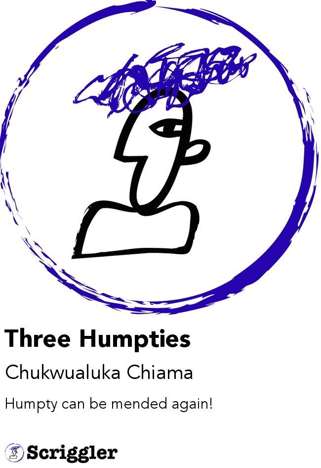 Three Humpties by Chukwualuka Chiama https://scriggler.com/detailPost/poetry/40397