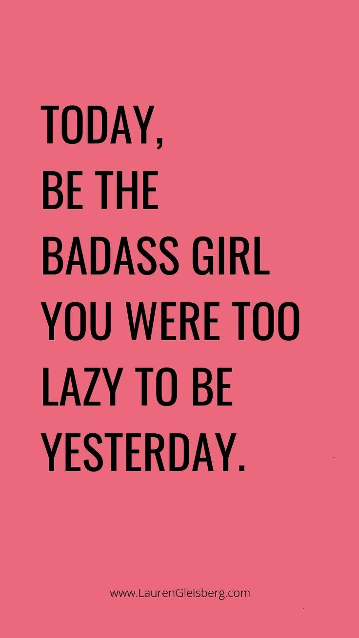 #inspirational #motivational #yesterday #fitness #badass #quotes #today #lazy #were #best #girl #you...