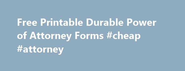 Free Printable Durable Power Of Attorney Forms Cheap Attorney