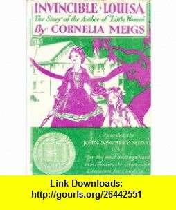 Invincible Louisa The Story of the Author of Little Women Cornelia Meigs, with 18 Illustrations ,   ,  , ASIN: B00136K58M , tutorials , pdf , ebook , torrent , downloads , rapidshare , filesonic , hotfile , megaupload , fileserve
