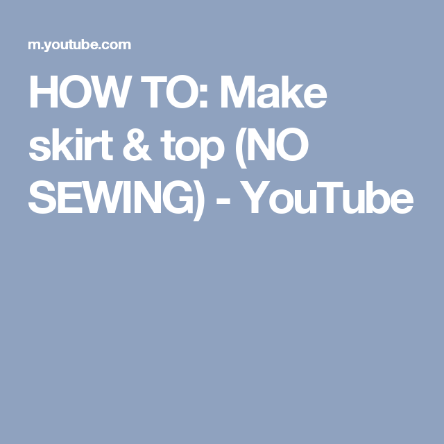 HOW TO: Make skirt & top (NO SEWING) - YouTube