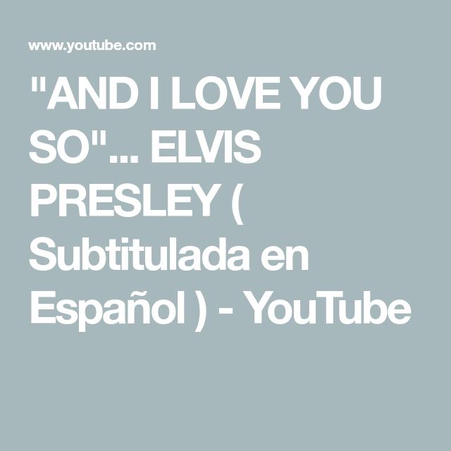 And I Love You So Elvis Presley Subtitulada En Espanol Youtube Espanol Elvis Presley Youtube