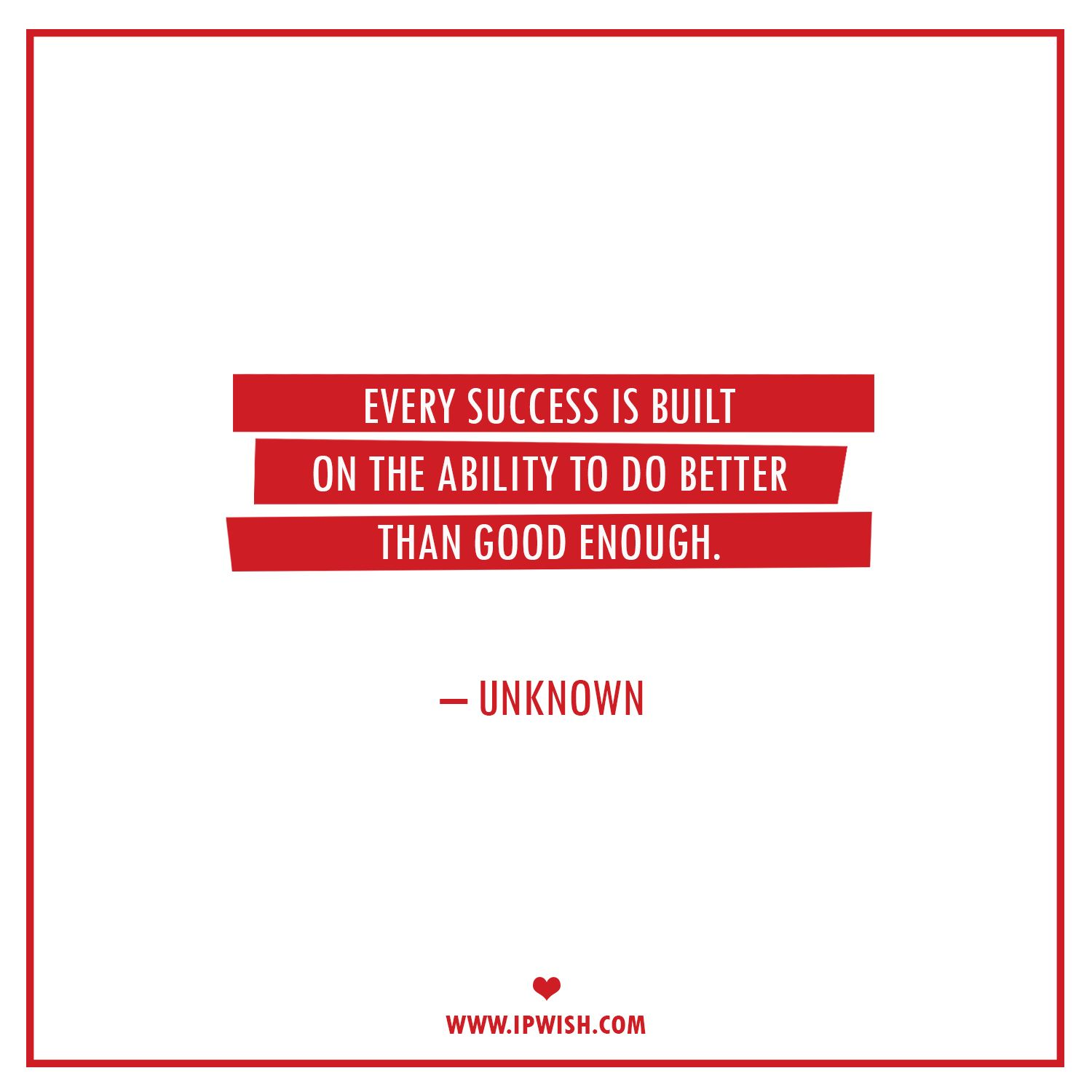 Every Success Is Built On The Ability To Do Better Than