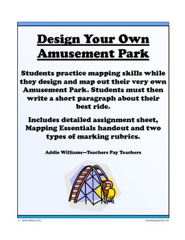 Design Your Own Amusement Park (Mapping Skills) This could be fun! You could incorporate measurement stills and geometry too!