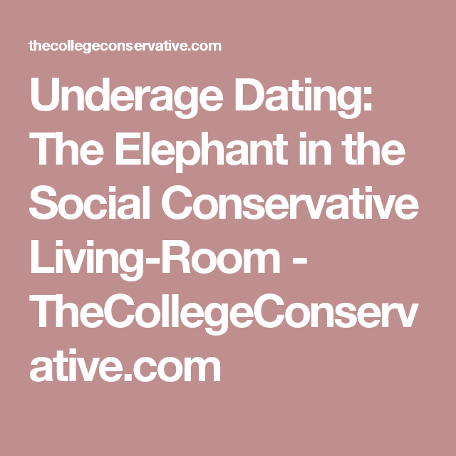 Underage Dating: The Elephant in the Social Conservative Living-Room ...