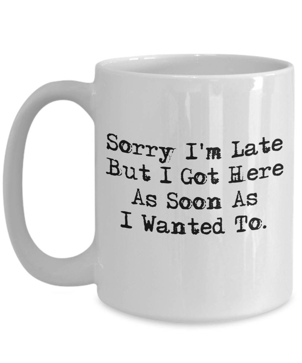 Funny Office Mug Sorry I'm Late But I Got Here as Soon as   Etsy