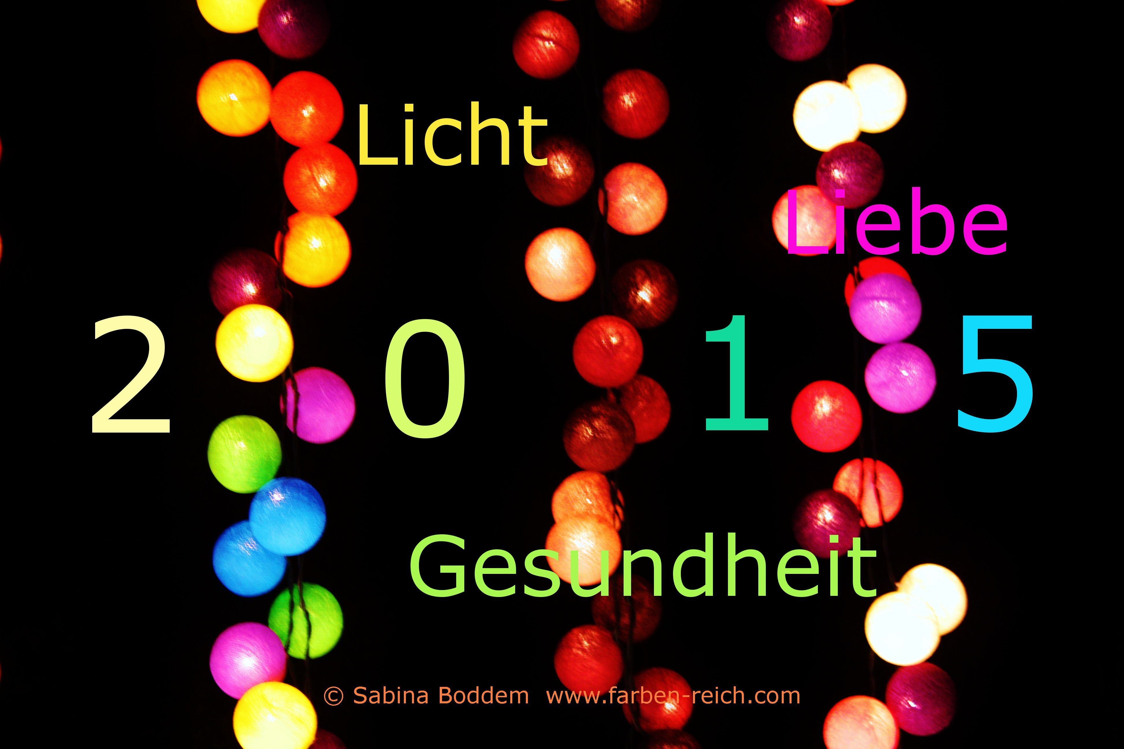 Einen guten Rutsch und alles Liebe für das Neue Jahr 2105 wünsche ich dir und allen anderen Lebewesen in dieser Welt! Herzlichst Sabina Boddem www.farben-reich.com