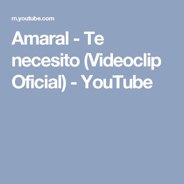 Amaral Te Necesito Videoclip Oficial Youtube