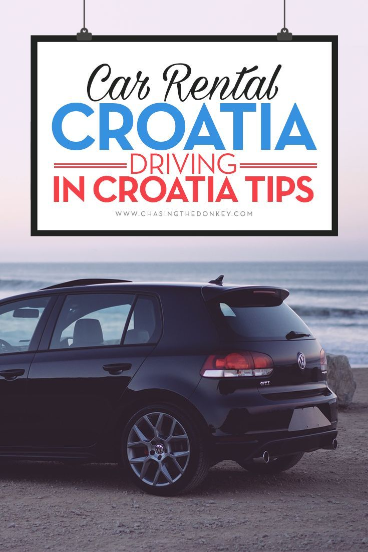 Car Rental Croatia Driving In Croatia Tips Here Is A List Of Things You Should Know When You Rent A Car In Croatia Car Rental Croatia Balkans Travel