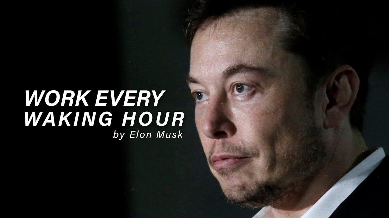 Work Every Waking Hour Elon Musk Motivational Video Youtube In 2020 Elon Musk Elon Musk Quotes Motivational Videos