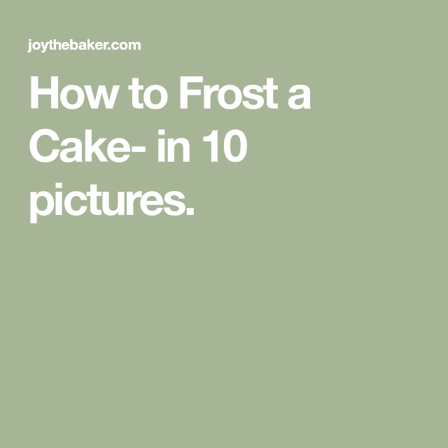 How to Frost a Cake- in 10 pictures.