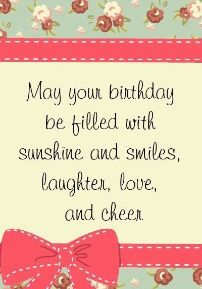 May Your Birthday Be Filled With Sunshine And Smiles Laughter Love And Cheer Tjn Happy Birthday Wishes Cards Birthday Wishes Cards Birthday Greetings