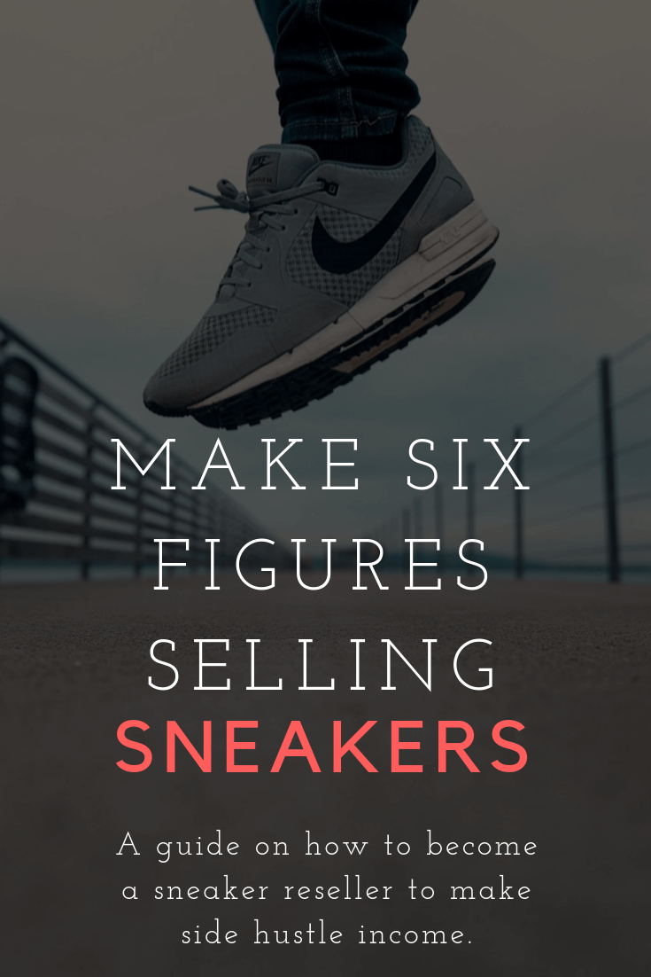 8d4165f8cb2 Make Six Figures Selling Sneakers  A Guide on How to Become a Sneaker  Reseller to Earn Side Hustle Income  SideHustles  Income  PassiveIncome   Sneakers ...