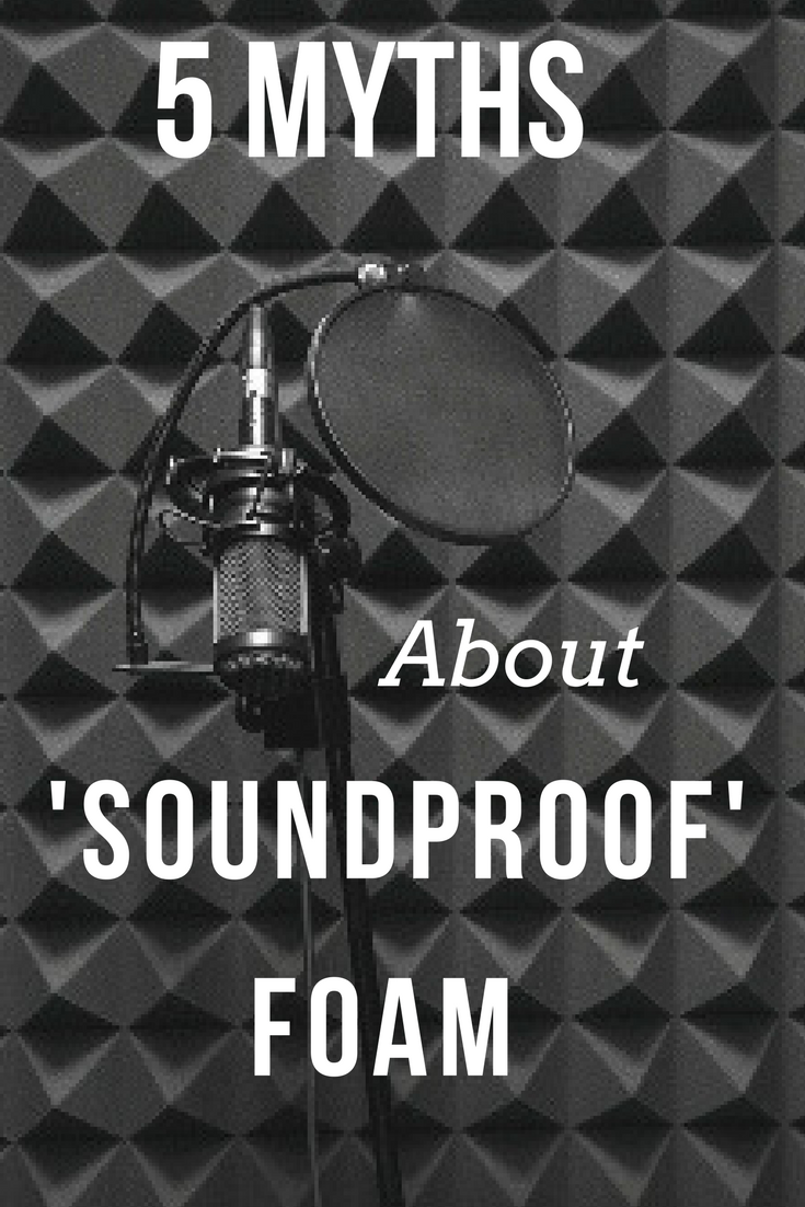 Soundproof Foam And Acoustic Foam Myths Unbiased Facts Sound Proofing Music Studio Room Studio Soundproofing