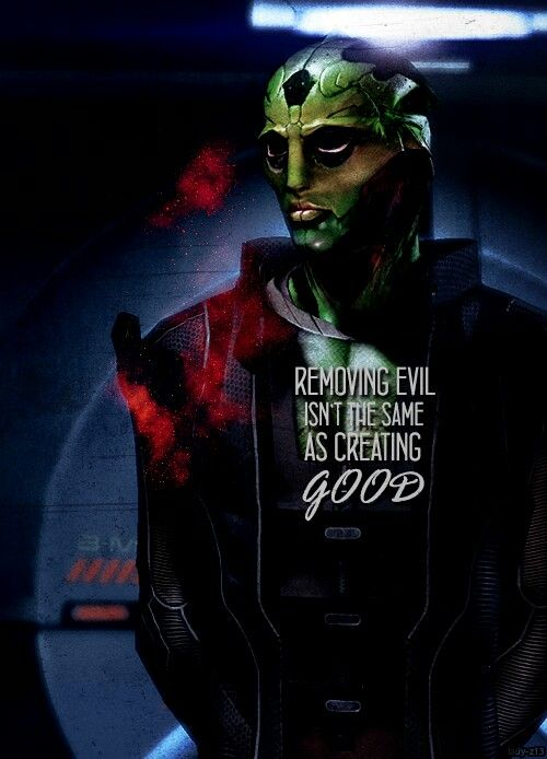 Removing Evil Isn T The Same As Creating Good Masseffect Thane Mass Effect Quotes Mass Effect Mass Effect Universe