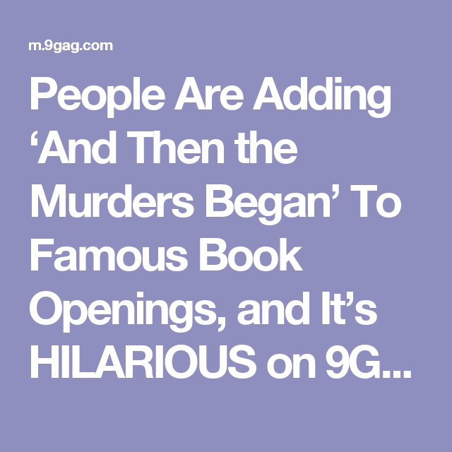 People Are Adding 'And Then the Murders Began' To Famous Book Openings, and It's HILARIOUS on 9GAG