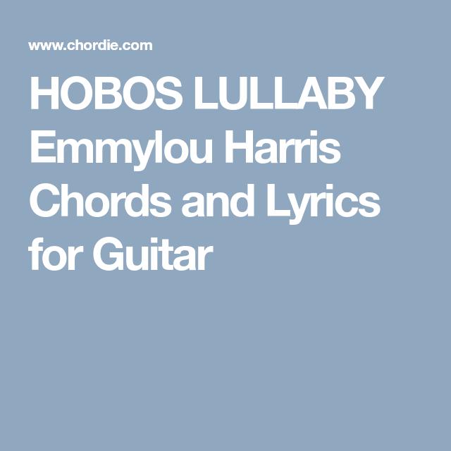 Hobos Lullaby Emmylou Harris Chords And Lyrics For Guitar Bass