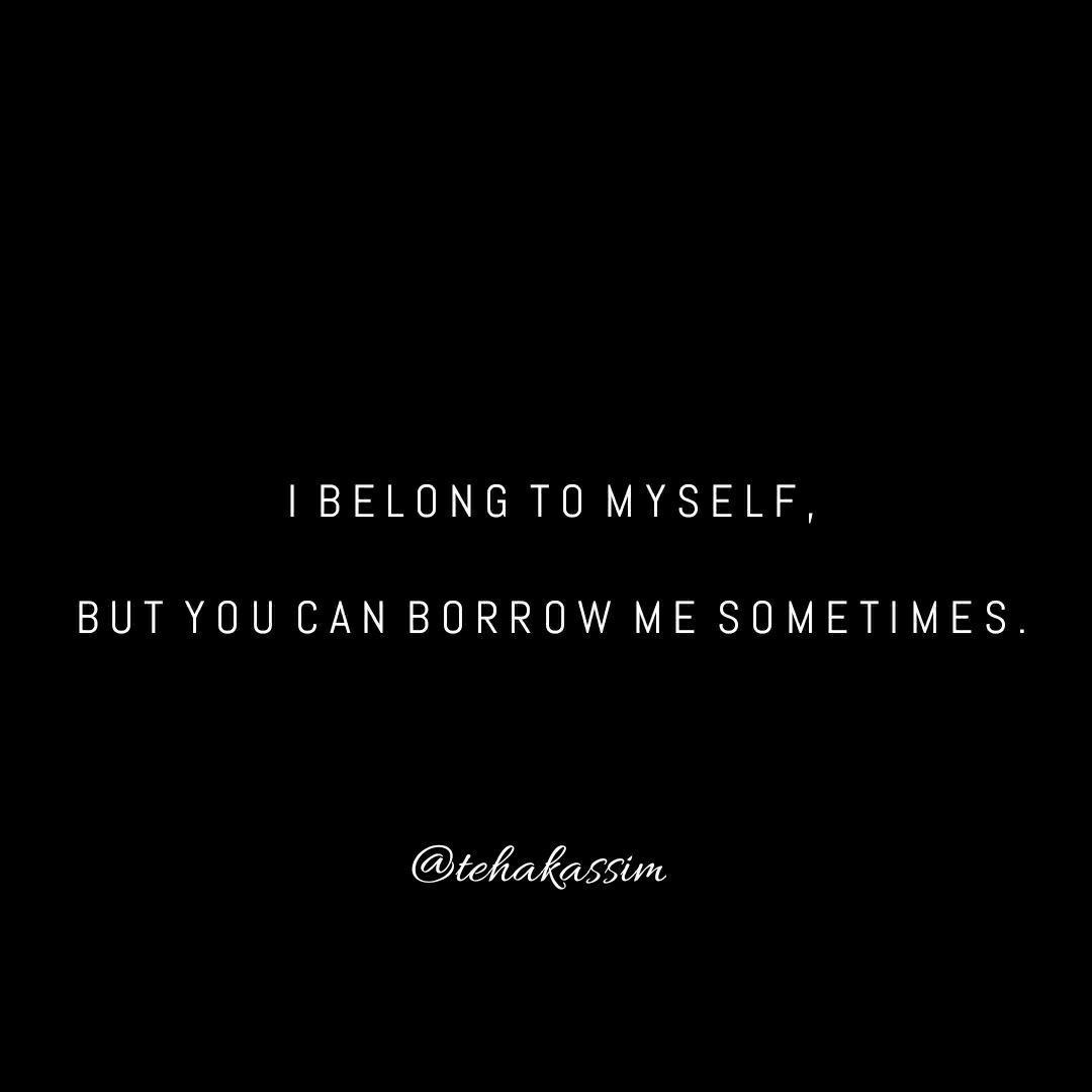 I Belong To Myself But You Can Borrow Me Sometimes Quotes Me