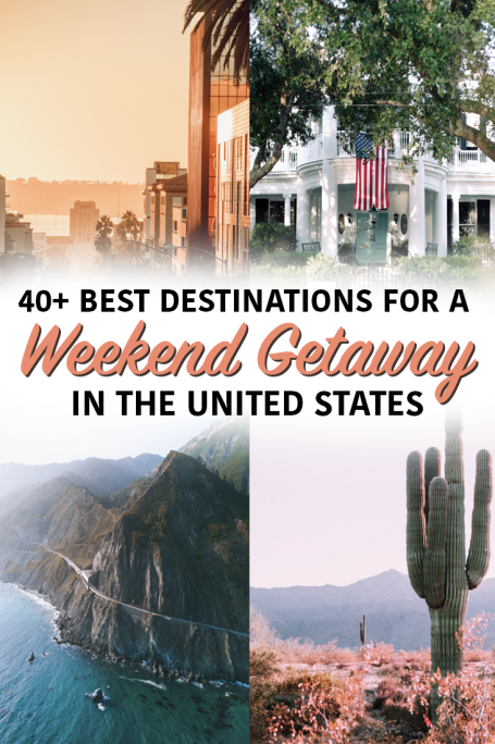 40+ of the Best U.S.A. Destinations for a Weekend Getaway ...