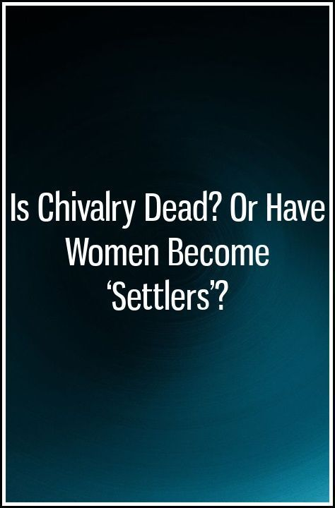 Is Chivalry Dead? Or Have Women Become 'Settlers'? #chivalryquotes Is Chivalry Dead? Or Have Women Become 'Settlers'? #chivalryquotes Is Chivalry Dead? Or Have Women Become 'Settlers'? #chivalryquotes Is Chivalry Dead? Or Have Women Become 'Settlers'? #chivalryquotes