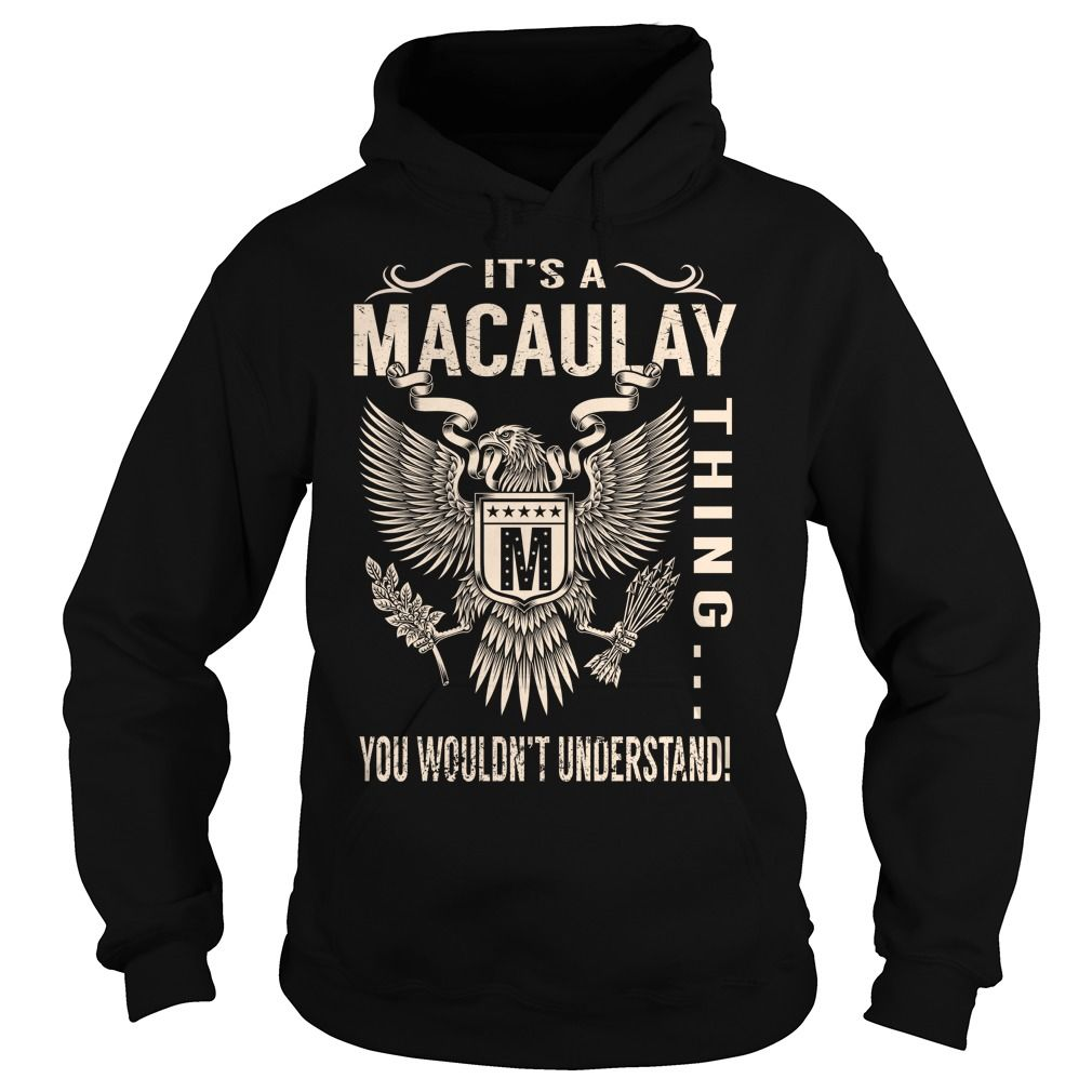 Its a MACAULAY Thing You Wouldnt Understand - Last Name, Surname T-Shirt (Eagle)