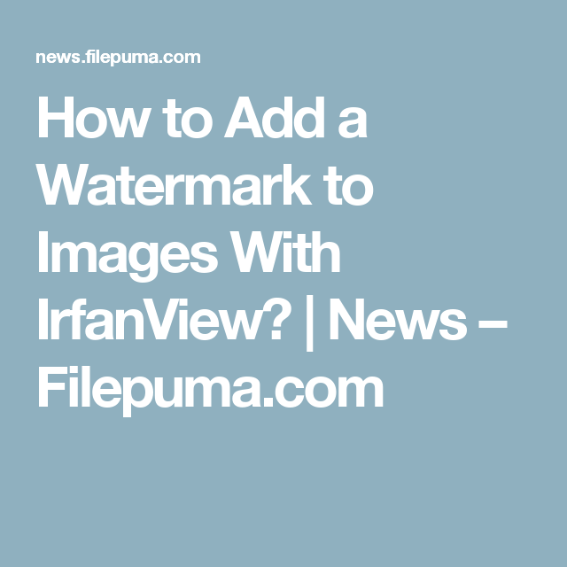 Suradam numero sponsorizzato  How to Add a Watermark to Images With IrfanView? | News – Filepuma.com |  Image, Ads, Watermark
