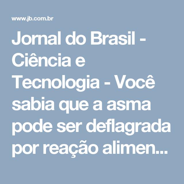 Jornal do Brasil - Ciência e Tecnologia - Você sabia que a asma pode ser deflagrada por reação alimentar?