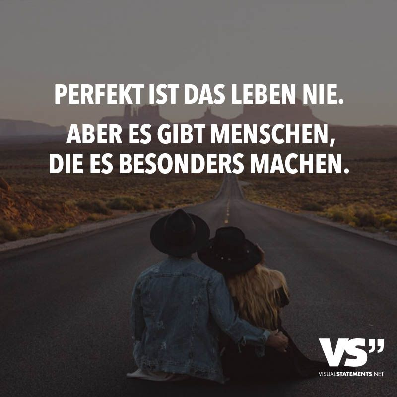 Perfekt Ist Das Leben Nie Aber Es Gibt Menschen Die Es Besonders Machen Visual Statements Spruche Spruche Zitate Visual Statements