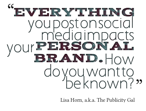 Everything You Post On Social Media Impacts Your Personal Brand How Do You Want To Be Known Lisa Horn Quotes For Kids Social Media Quotes Daily Quotes