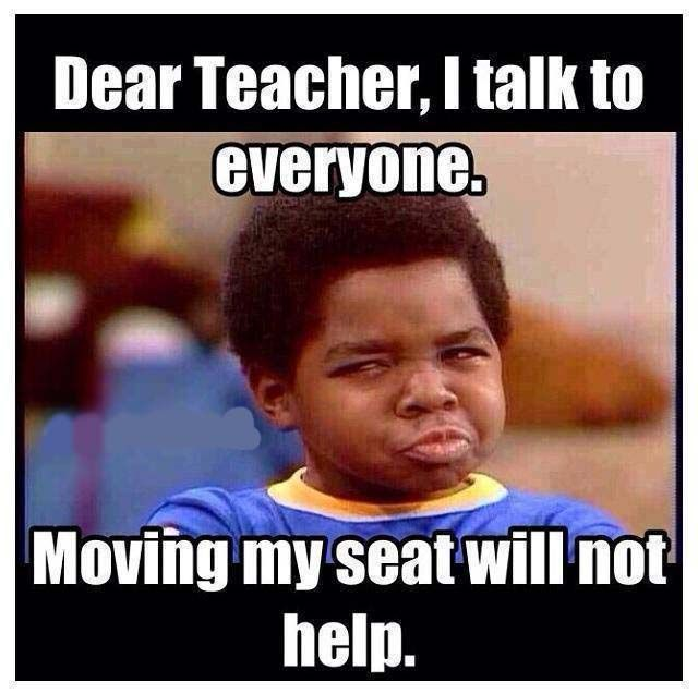48dd6552e284e79da7567c9df4e95ad1 dear teacher i talk to everyone so moving my seat won't help