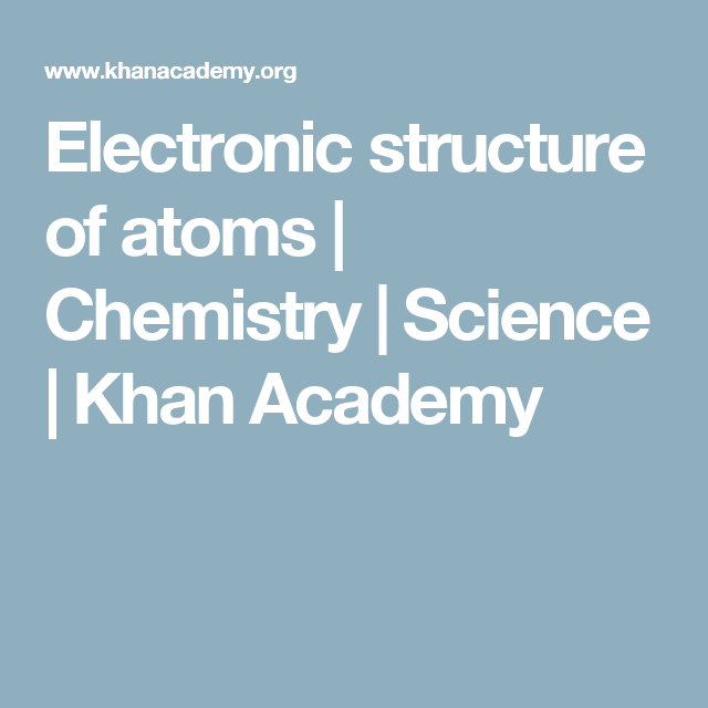 Electronic structure of atoms chemistry science khan academy electronic structure of atoms chemistry science khan academy ccuart Image collections
