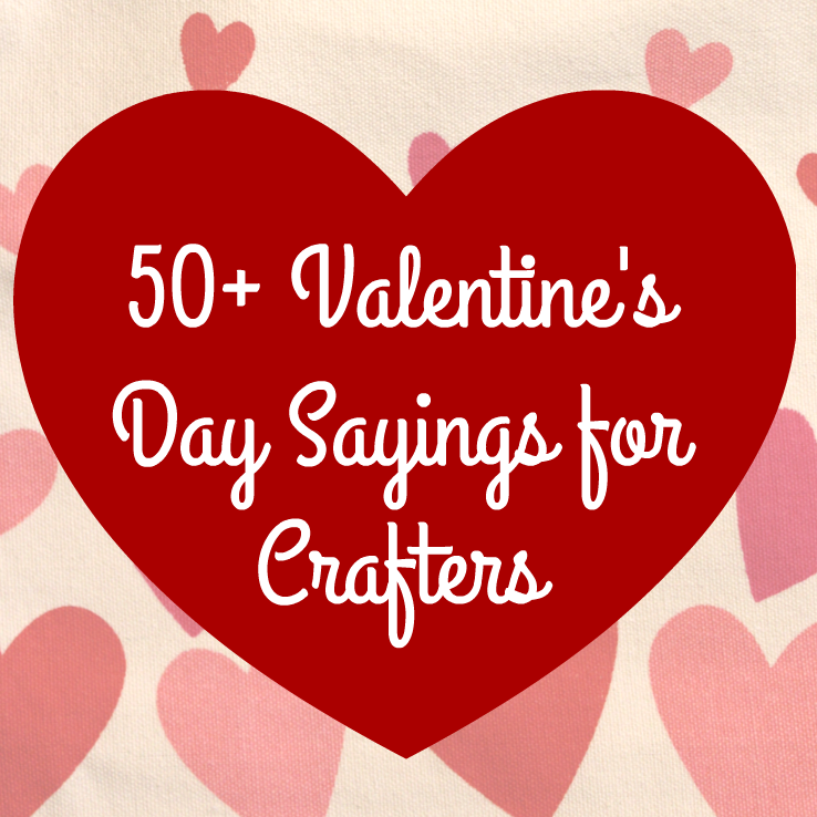 50 Valentine S Day Sayings For Crafters Silhouette Valentines