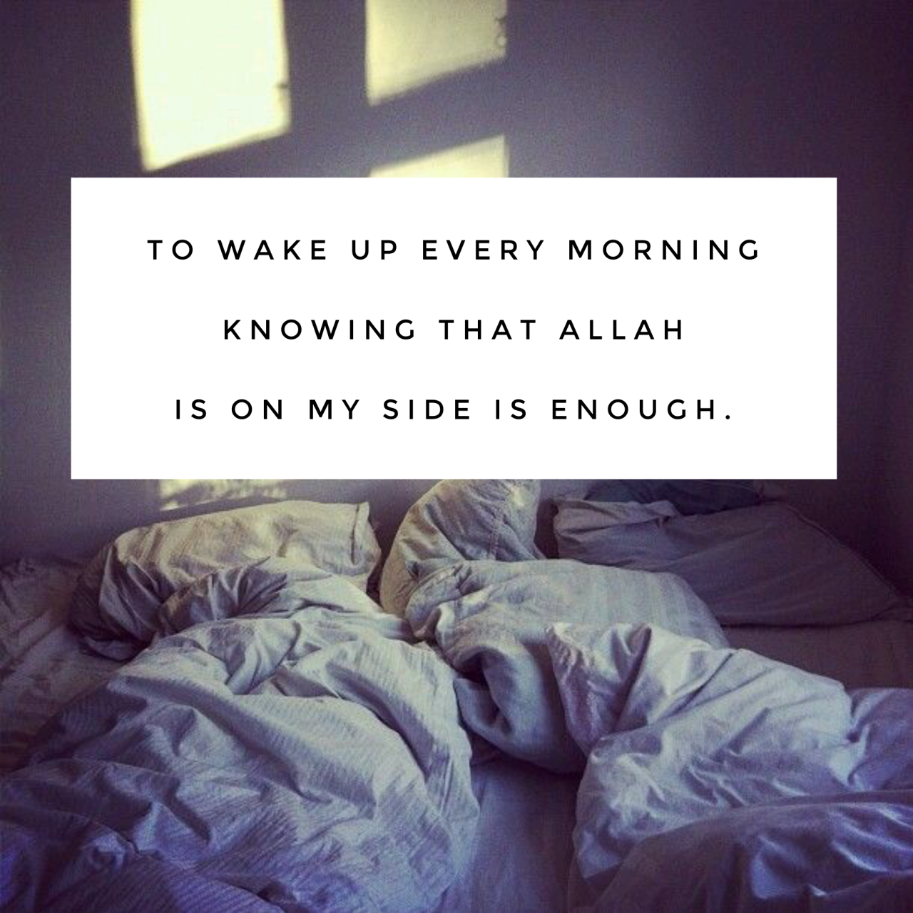 To Wake Up Every Morning Knowing That Allah Is On My Side Is Enough Wake Up Islamic Quotes Wake