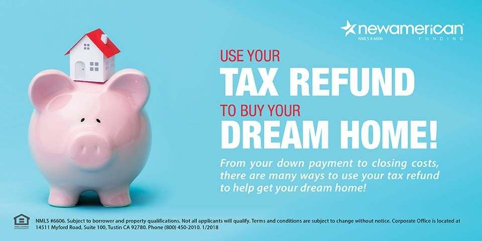 Use Your Tax Refund To Buy Your Dream Home Tax Refund Tax