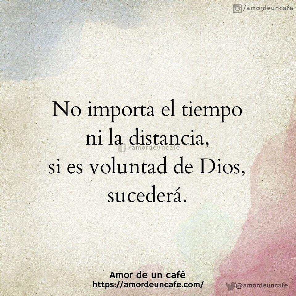 No importa el tiempo ni la distancia si es voluntad de Dios sucederá Frases AmorFrases