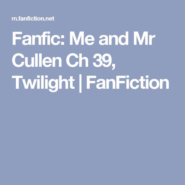 Fanfic: Me and Mr Cullen Ch 39, Twilight | FanFiction | Fan