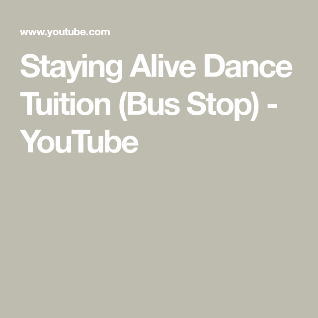 Staying Alive Dance Tuition Bus Stop Youtube Staying Alive Dance Instruction Dance Routines