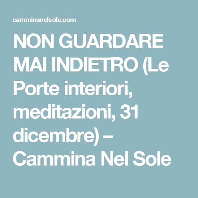 NON GUARDARE MAI INDIETRO (Le Porte interiori,  meditazioni, 31 dicembre) – Cammina Nel Sole