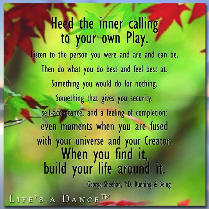 Heed the inner calling to your own play...