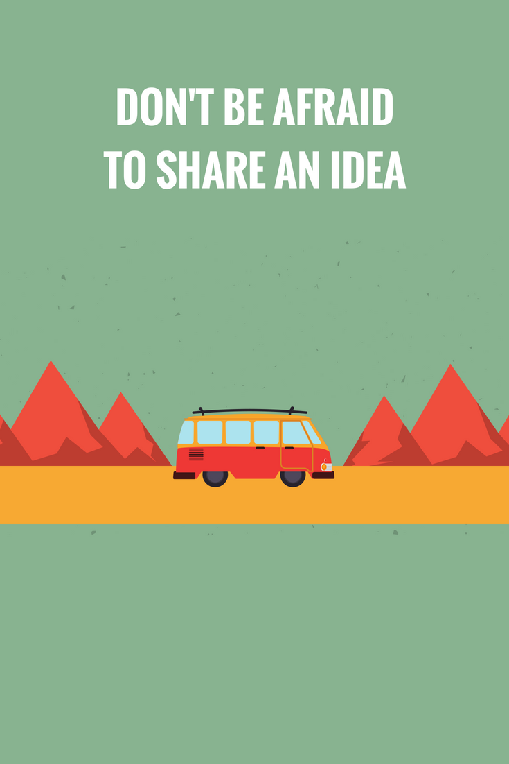 don t be afraid to share your idea