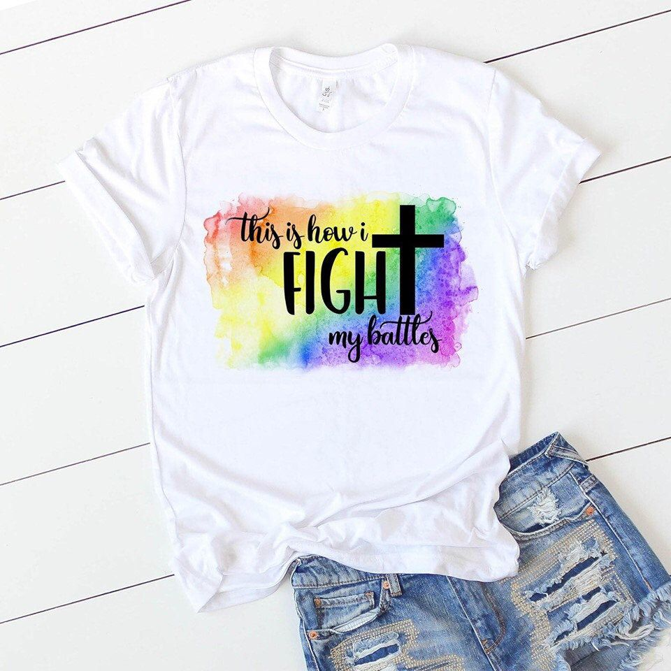 This Is How I Fight My Battles Rainbow Pride T Shirts Shirts With