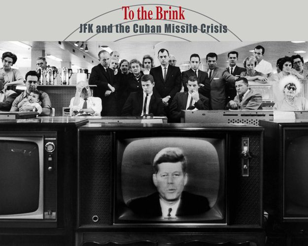 John F Kennedy Cuban Missile Crisis Quotes: To The Brink: JFK And The Cuban Missile Crisis