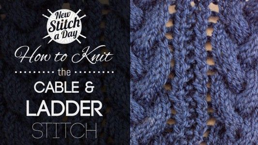 How To Knit The Cable And Ladder Stitch Knitted Pattern Stitches