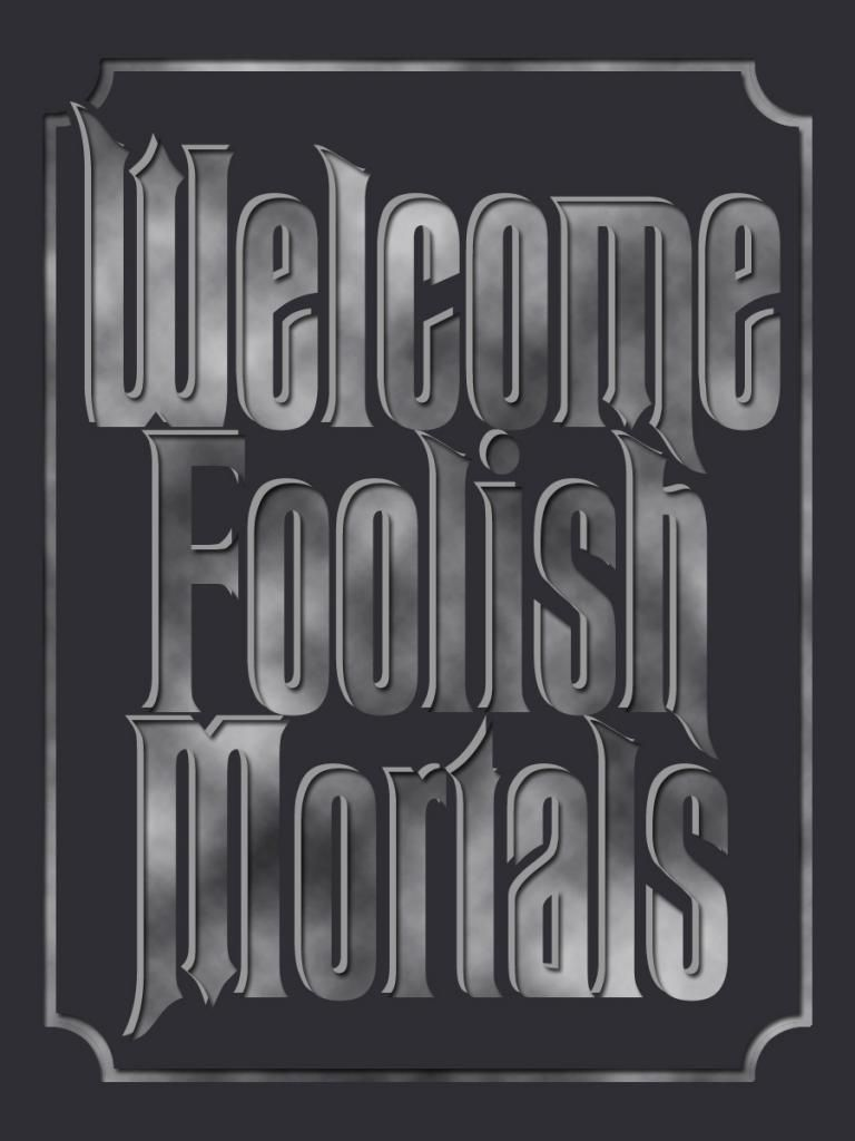 Welcome Foolish Mortals Ominous Sign Haunted Mansion Project